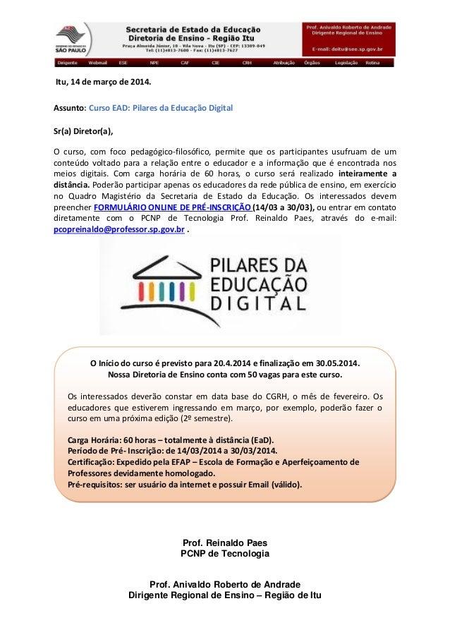 Itu, 14 de março de 2014. Assunto: Curso EAD: Pilares da Educação Digital Sr(a) Diretor(a), O curso, com foco pedagógico-f...