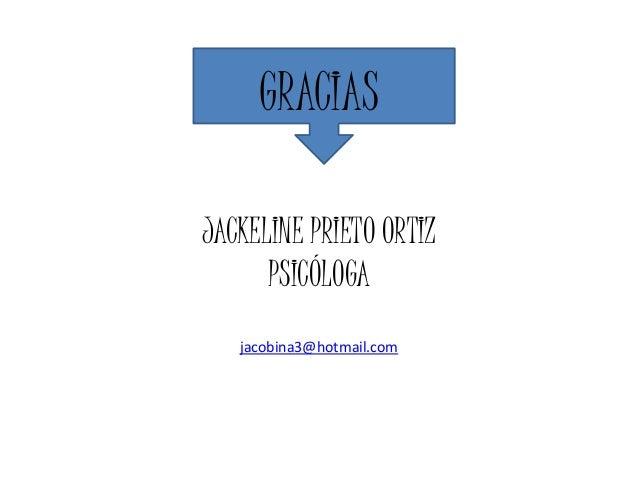 GRACIAS  JACKELINE PRIETO ORTIZ  PSICÓLOGA  jacobina3@hotmail.com
