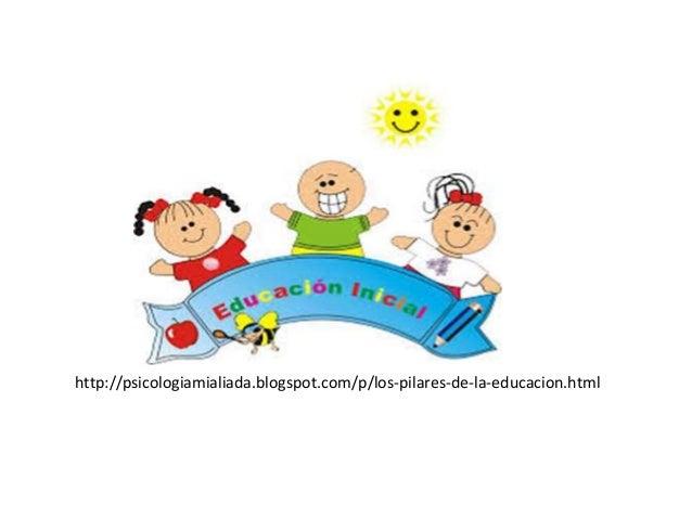 http://psicologiamialiada.blogspot.com/p/los-pilares-de-la-educacion.html
