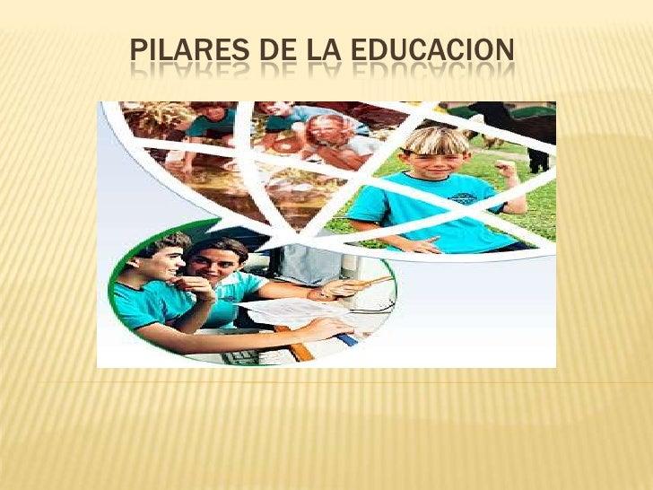 PILARES DE LA EDUCACION<br />
