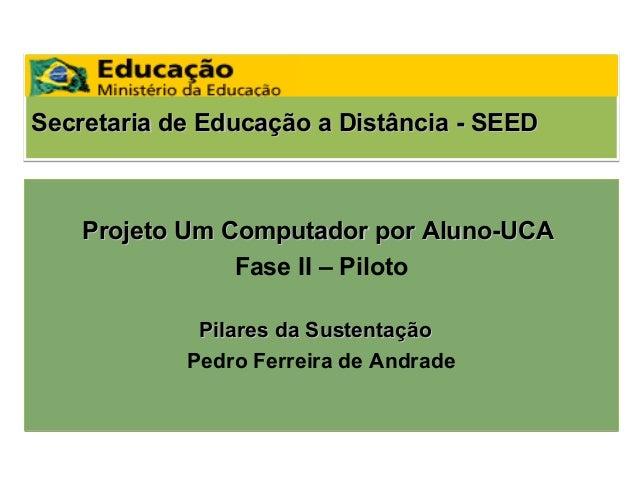 Secretaria de Educação a Distância - SEED    Projeto Um Computador por Aluno-UCA                Fase II – Piloto          ...