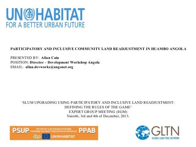 PARTICIPATORY AND INCLUSIVE COMMUNITY LAND READJUSTMENT IN HUAMBO ANGOLA PRESENTED BY: Allan Cain POSITION: Director – Dev...