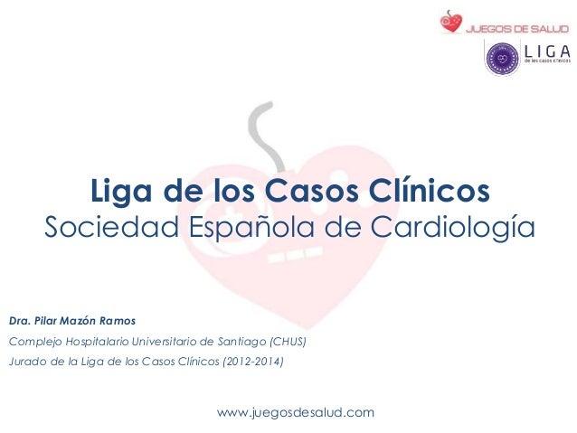 www.juegosdesalud.com Liga de los Casos Clínicos Sociedad Española de Cardiología Dra. Pilar Mazón Ramos Complejo Hospital...