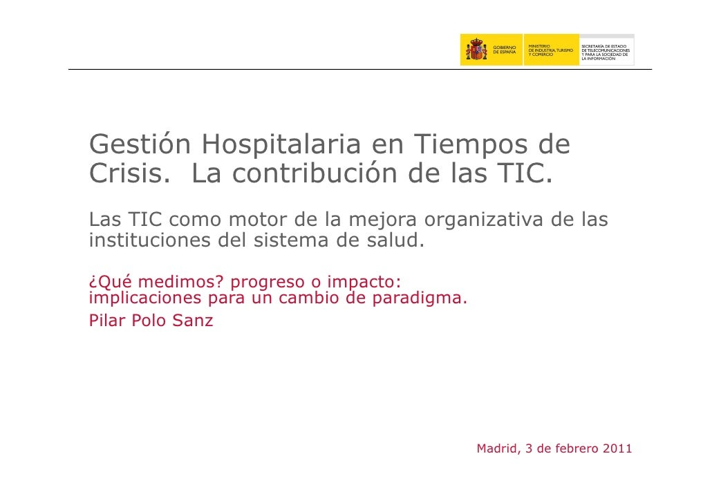 Gestión Hospitalaria en Tiempos deCrisis. La contribución de las TIC.Las TIC como motor de la mejora organizativa de lasin...
