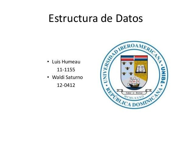 Estructura de Datos• Luis Humeau    11-1155• Waldi Saturno    12-0412