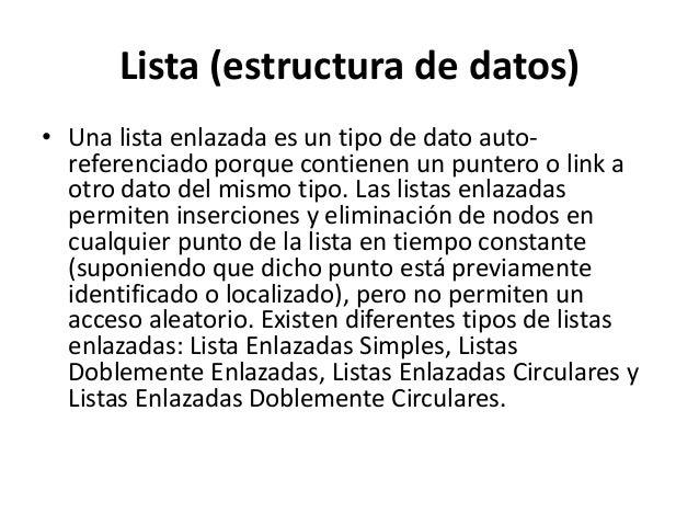 Lista (estructura de datos)• Una lista enlazada es un tipo de dato auto-  referenciado porque contienen un puntero o link ...