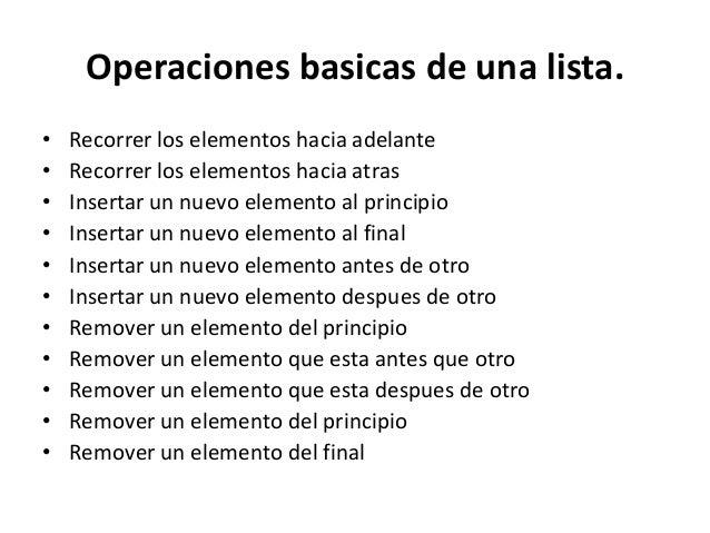 Operaciones basicas de una lista.•   Recorrer los elementos hacia adelante•   Recorrer los elementos hacia atras•   Insert...
