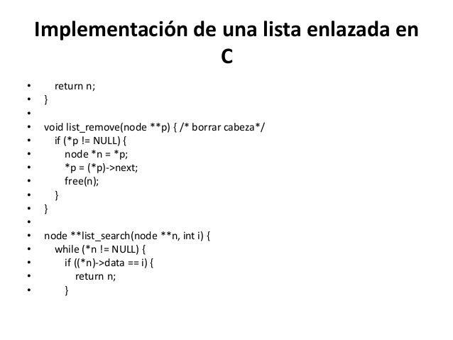 Implementación de una lista enlazada en                      C•       return n;•   }••   void list_remove(node **p) { /* b...