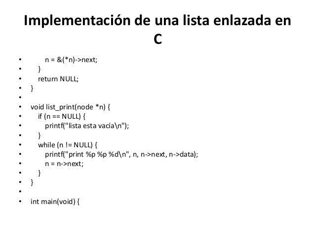 Implementación de una lista enlazada en                      C•         n = &(*n)->next;•       }•       return NULL;•   }...