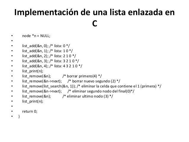 Implementación de una lista enlazada en                      C•       node *n = NULL;••       list_add(&n, 0); /* lista: 0...