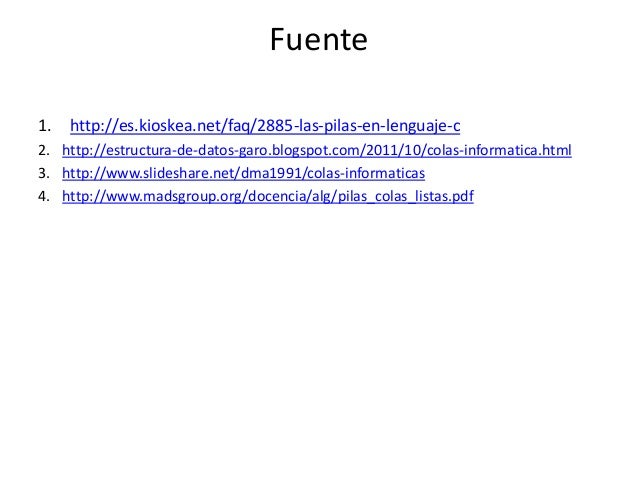 Fuente1.   http://es.kioskea.net/faq/2885-las-pilas-en-lenguaje-c2. http://estructura-de-datos-garo.blogspot.com/2011/10/c...