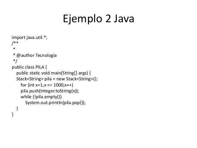 Ejemplo 2 Javaimport java.util.*;/** * * @author Tecnologia */public class PILA {   public static void main(String[] args)...