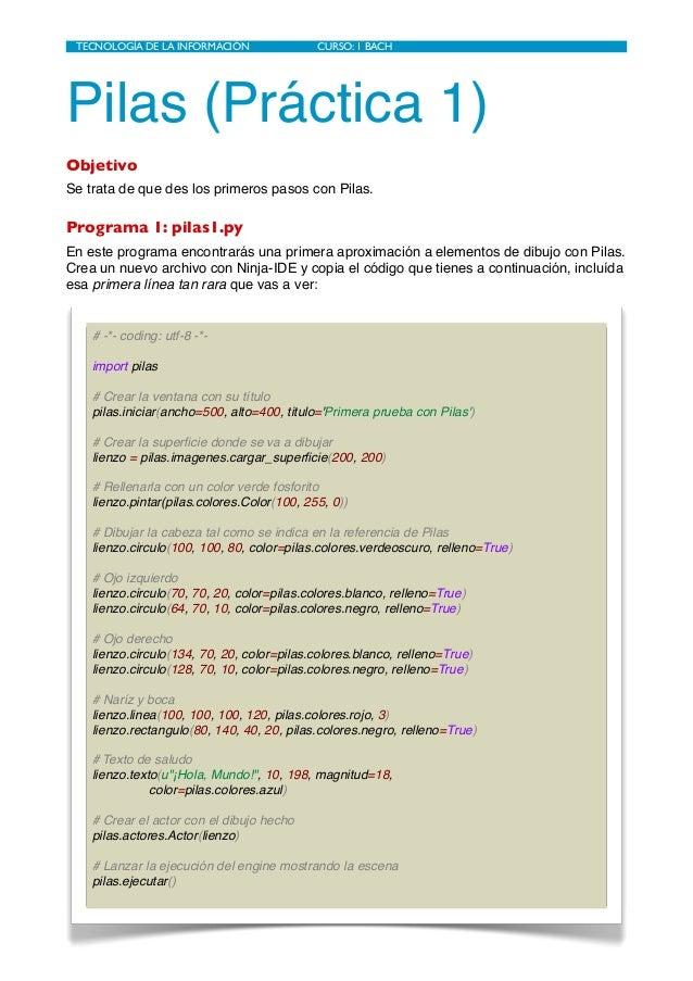 Pilas (Práctica 1) Objetivo Se trata de que des los primeros pasos con Pilas. Programa 1: pilas1.py En este programa encon...