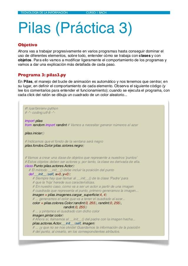 Pilas (Práctica 3) Objetivo Ahora vas a trabajar progresivamente en varios programas hasta conseguir dominar el uso de dif...