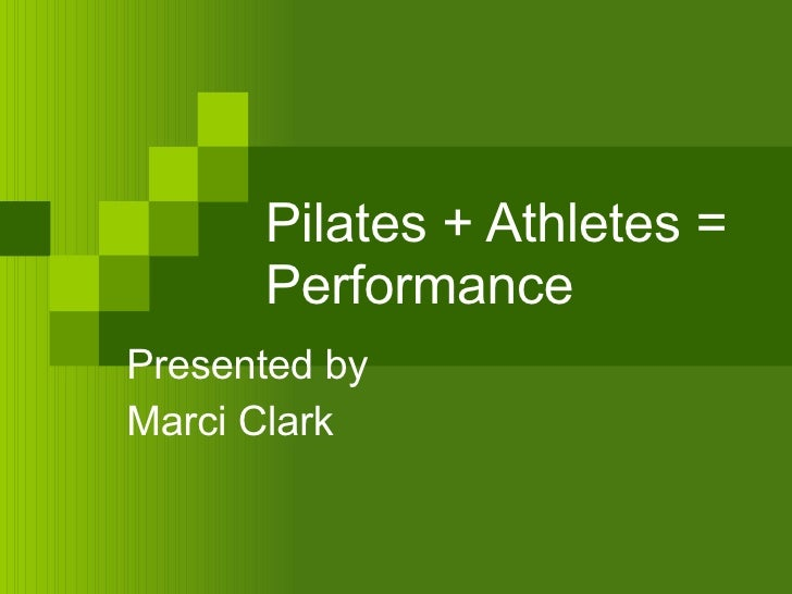 Pilates + Athletes = Performance Presented by Marci Clark