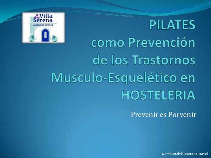 PILATES como Prevención de los Trastornos Musculo-Esquelético en HOSTELERIA<br />Prevenir es Porvenir<br />www.hotelvillas...