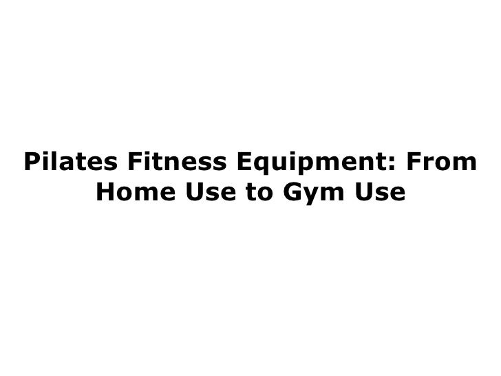Pilates Fitness Equipment: From Home Use to Gym Use