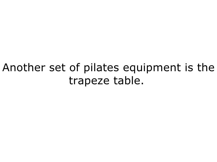 Another set of pilates equipment is the trapeze table.