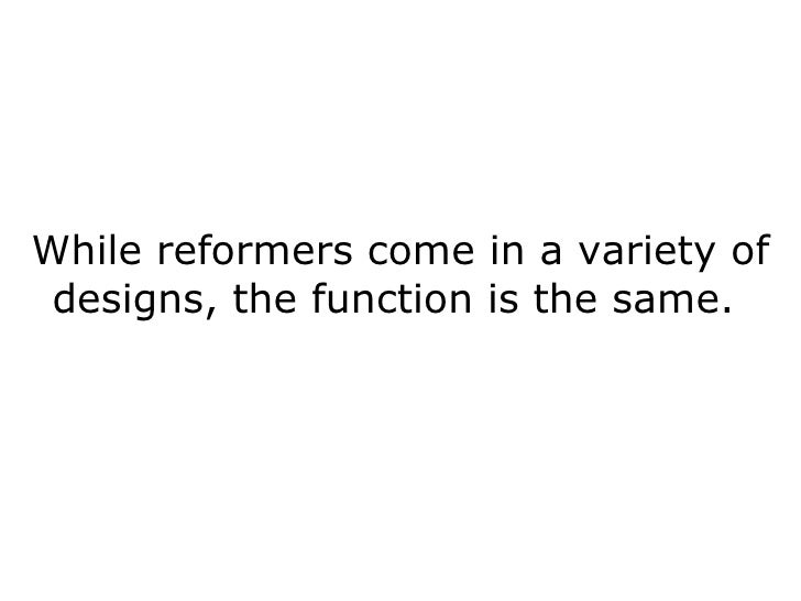 While reformers come in a variety of designs, the function is the same.