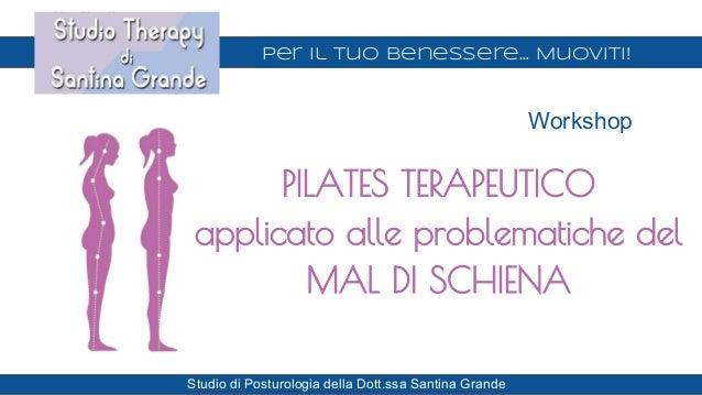 Per il Tuo Benessere… Muoviti! Studio di Posturologia della Dott.ssa Santina Grande Workshop PILATES TERAPEUTICO applicato...