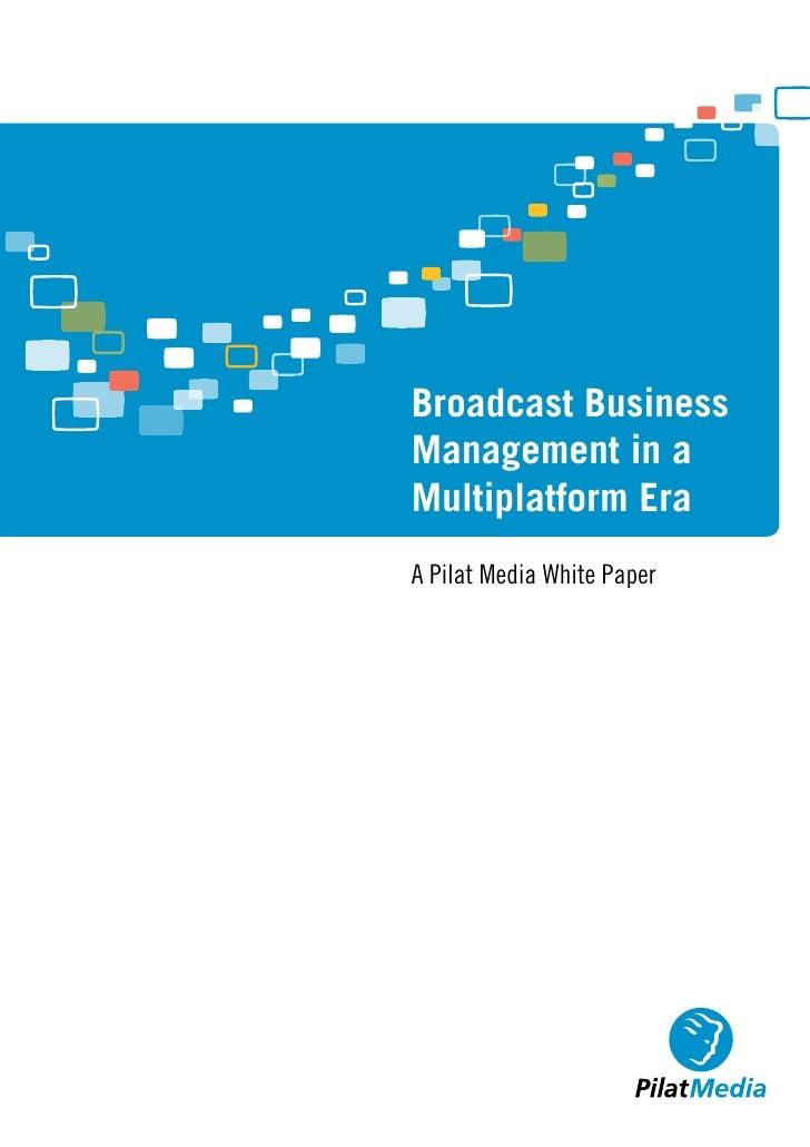 Broadcast BusinessManagement in aMultiplatform EraA Pilat Media White Paper
