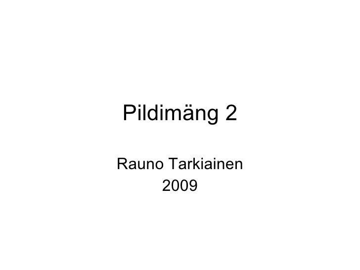 Pildimäng 2 Rauno Tarkiainen 2009