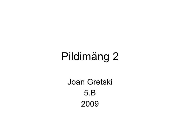 Pildimäng 2 Joan Gretski 5.B 2009