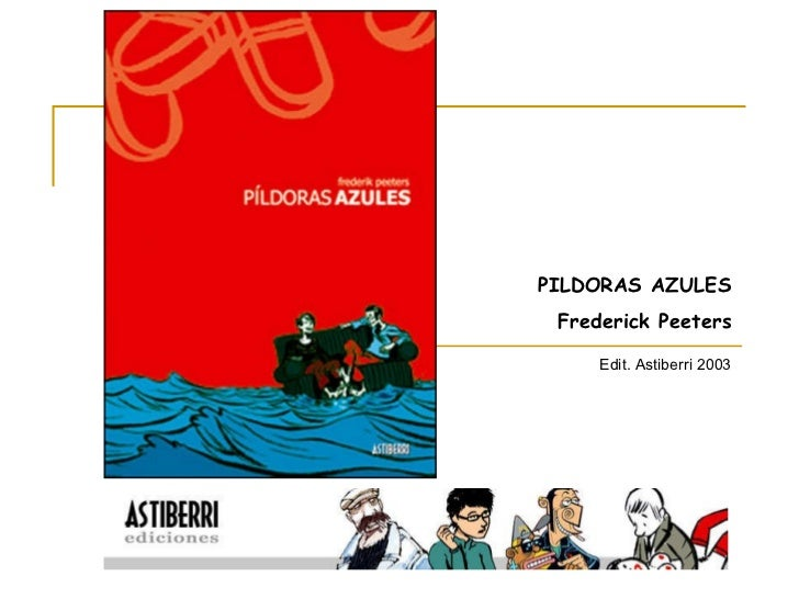 PILDORAS AZULES Frederick Peeters Edit. Astiberri 2003