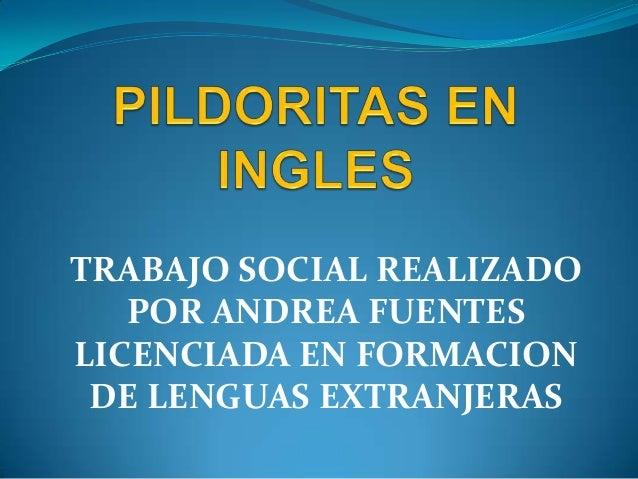TRABAJO SOCIAL REALIZADOPOR ANDREA FUENTESLICENCIADA EN FORMACIONDE LENGUAS EXTRANJERAS