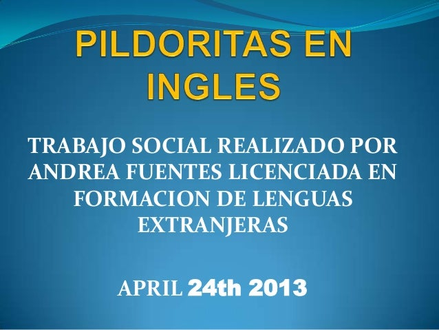 TRABAJO SOCIAL REALIZADO PORANDREA FUENTES LICENCIADA ENFORMACION DE LENGUASEXTRANJERASAPRIL 24th 2013