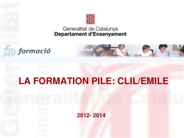 LA FORMATION PILE: CLIL/EMILE 2012- 2014