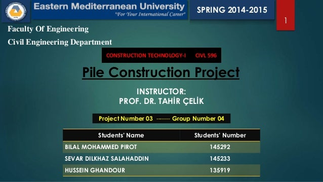 Faculty Of Engineering Civil Engineering Department CONSTRUCTION TECHNOLOGY-I CIVL 596 1 Pile Construction Project INSTRUC...