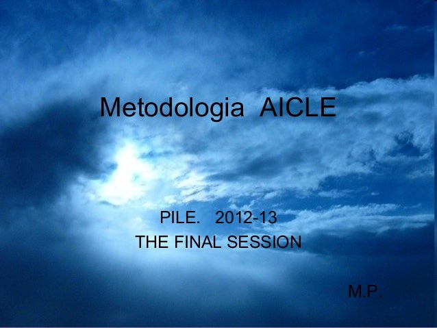 06/12/13Metodologia AICLEPILE. 2012-13THE FINAL SESSIONM.P.