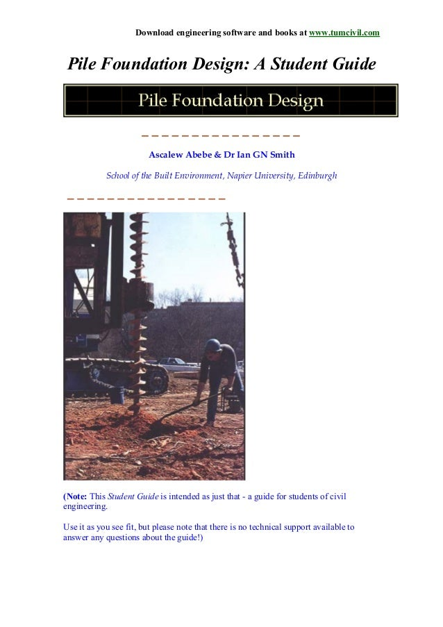 Download engineering software and books at www.tumcivil.com Pile Foundation Design: A Student Guide Ascalew Abebe & Dr Ian...