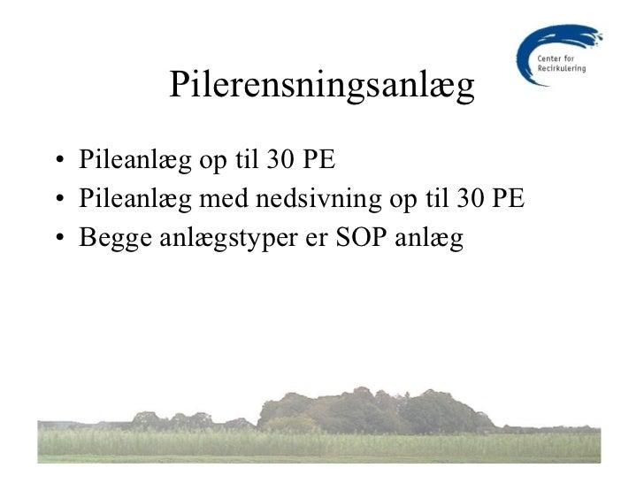 Pilerensningsanlæg <ul><li>Pileanlæg op til 30 PE </li></ul><ul><li>Pileanlæg med nedsivning op til 30 PE </li></ul><ul><l...