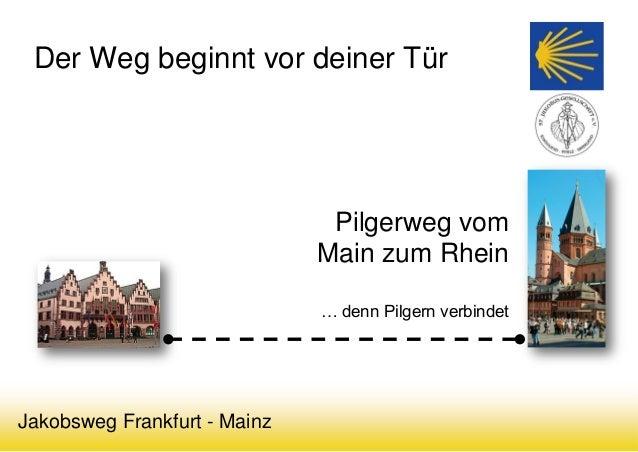 Der Weg beginnt vor deiner TürJakobsweg Frankfurt - MainzPilgerweg vomMain zum Rhein… denn Pilgern verbindet