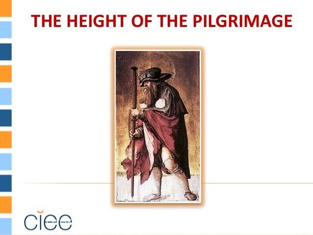 THE HEIGHT OF THE PILGRIMAGE Peregrino = per ager = el que va por el campo = viajero