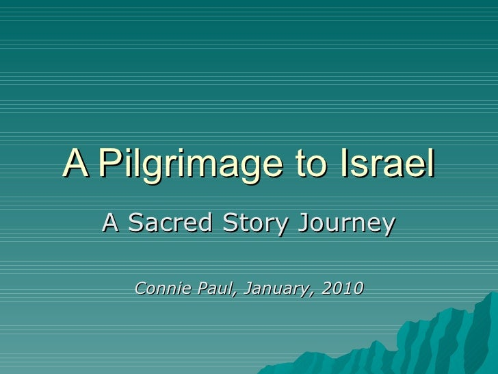 A Pilgrimage to Israel A Sacred Story Journey Connie Paul, January, 2010