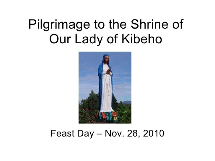 Pilgrimage to the Shrine of Our Lady of Kibeho Feast Day – Nov. 28, 2010