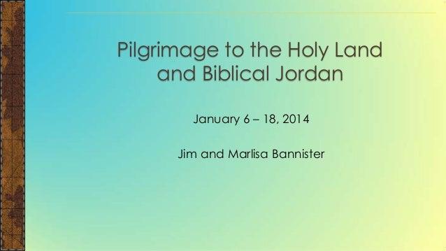 Pilgrimage to the Holy Land and Biblical Jordan January 6 – 18, 2014  Jim and Marlisa Bannister
