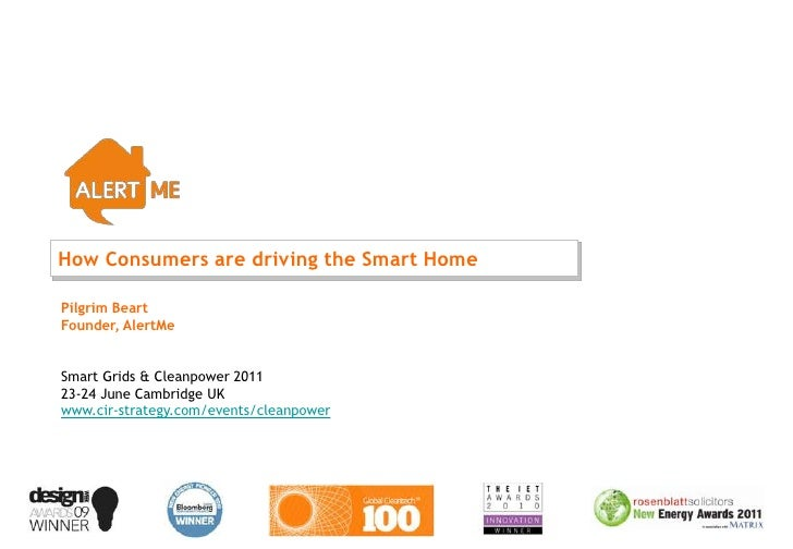 How Consumers are driving the Smart HomePilgrim BeartFounder, AlertMeSmart Grids & Cleanpower 201123-24 June Cambridge UKw...