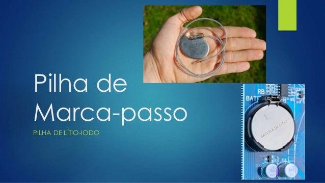 Pilha de Marca-passo PILHA DE LÍTIO-IODO
