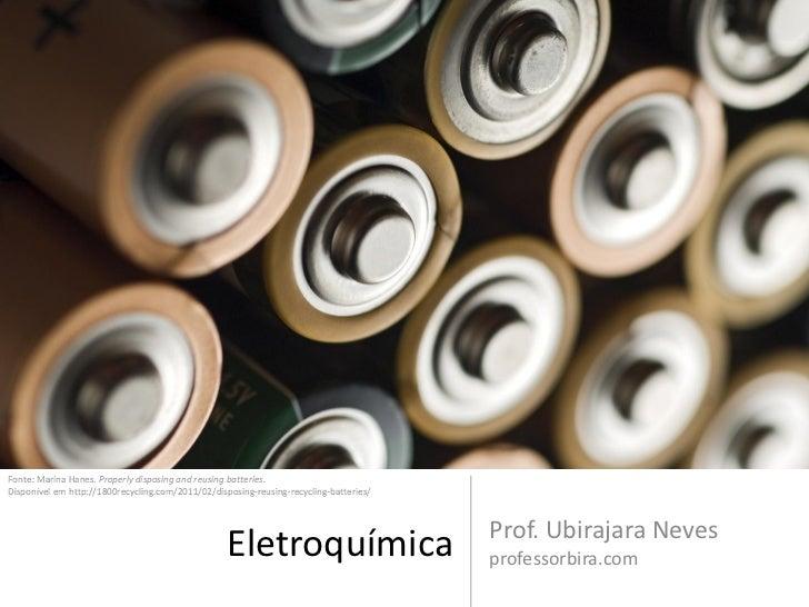 Fonte: Marina Hanes. Properly disposing and reusing batteries.Disponível em http://1800recycling.com/2011/02/disposing-reu...