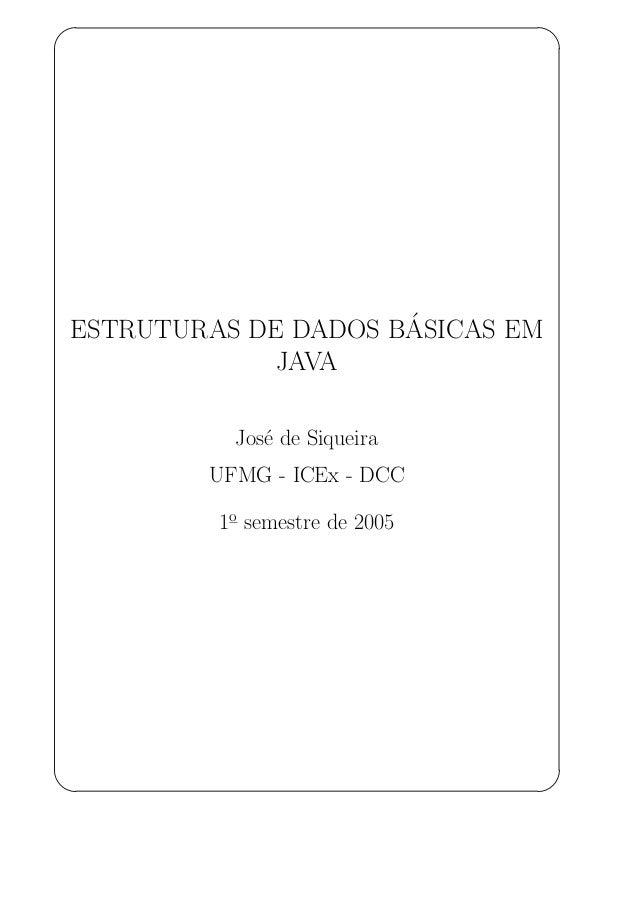 ' $ ESTRUTURAS DE DADOS B´ASICAS EM JAVA Jos´e de Siqueira UFMG - ICEx - DCC 1o semestre de 2005 & %