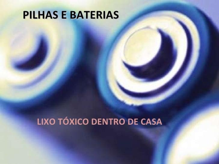 PILHAS E BATERIAS LIXO TÓXICO DENTRO DE CASA