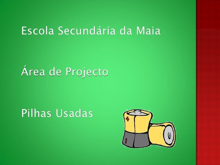 Escola Secundária da Maia Área de Projecto Pilhas Usadas