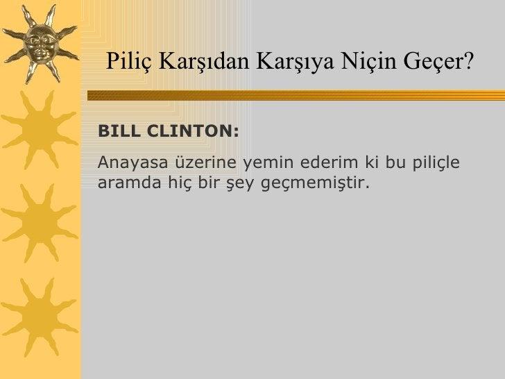 Piliç Karşıdan Karşıya Niçin Geçer? BILL CLINTON:  Anayasa üzerine yemin ederim ki bu piliçle aramda hiç bir şey geçmemişt...