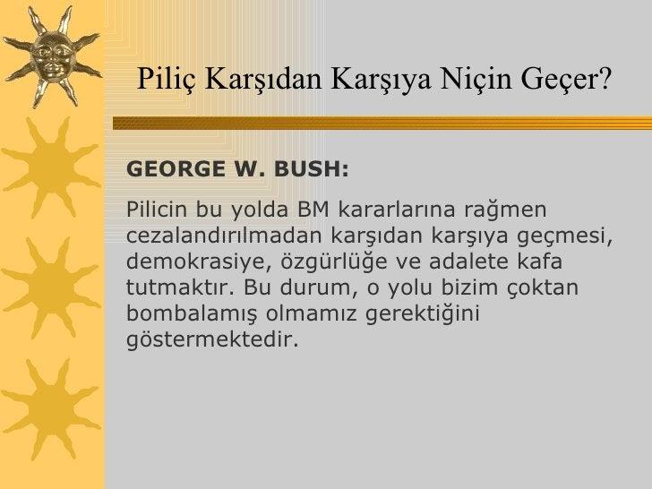 Piliç Karşıdan Karşıya Niçin Geçer? GEORGE W. BUSH:  Pilicin bu yolda BM kararlarına rağmen cezalandırılmadan karşıdan kar...