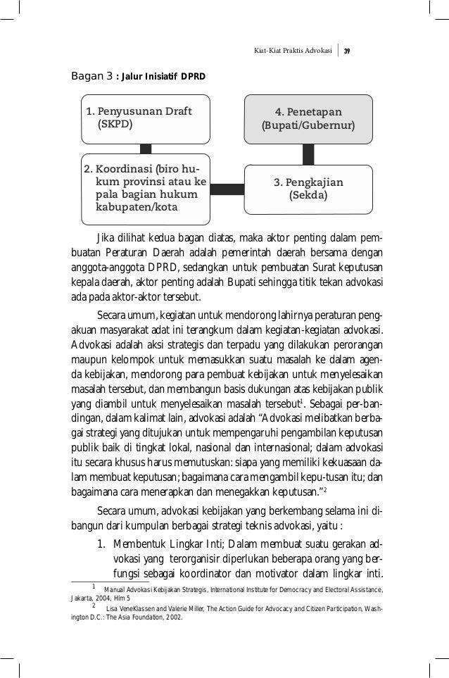 Kiat-Kiat Praktis Advokasi 39 Bagan 3 : Jalur Inisiatif DPRD Jika dilihat kedua bagan diatas, maka aktor penting dalam pem...