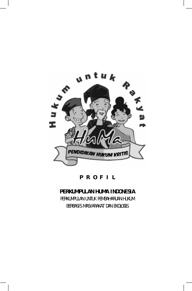 P R O F I L PERKUMPULAN HUMA INDONESIA PERKUMPULAN UNTUK PEMBAHARUAN HUKUM BERBASIS MASYARAKAT DAN EKOLOGIS